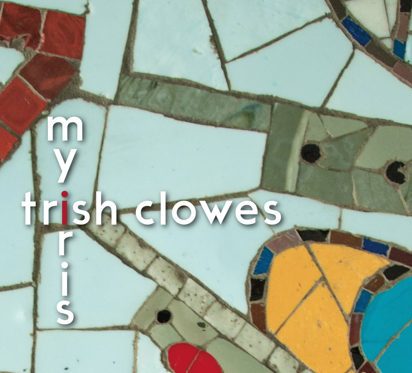 "Trish Clowes ""My Iris"""