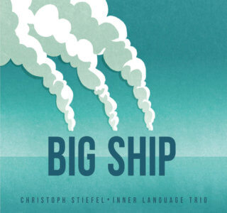 Christoph Stiefel Big Ship